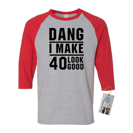 40th Birthday T Shirt Dang I Make 40 Look Good 3/4 Raglan Sleeve Mens