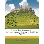 Emma de Resburgo : Melodrama Heroico En DOS Actos
