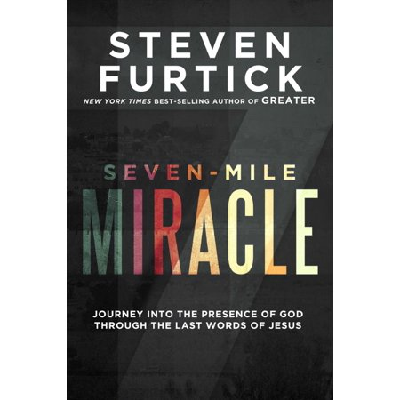 Seven-Mile Miracle: Journey Into the Presence of God Through the Last Words of Jesus (Hardcover) - Miracle Of Jesus