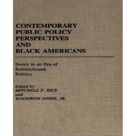 Contemporary Public Policy Perspectives And Black Americans  Issues In An Era Of Retrenchment Politics