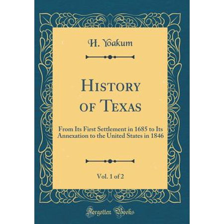 History of Texas, Vol. 1 of 2 : From Its First Settlement in 1685 to Its Annexation to the United States in 1846 (Classic Reprint)](History Of Halloween In The United States)