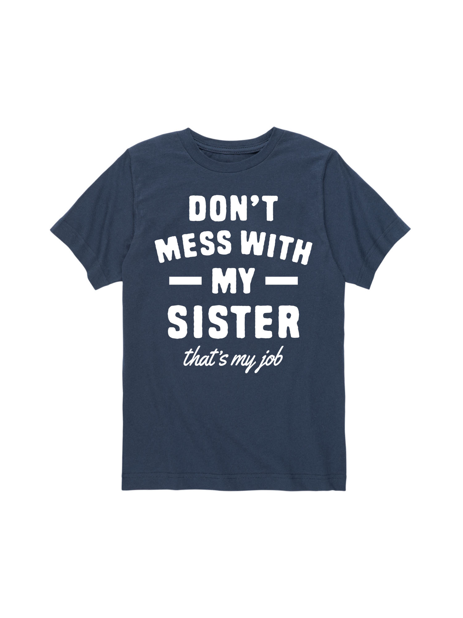 Don't Mess With My Sister - Brother Sister Toddler Short Sleeve Tee