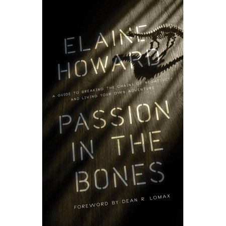 Passion in the Bones: A Guide to Breaking the Chains of Negativity and Living Your Own Adventure (Moose Guide Chain)