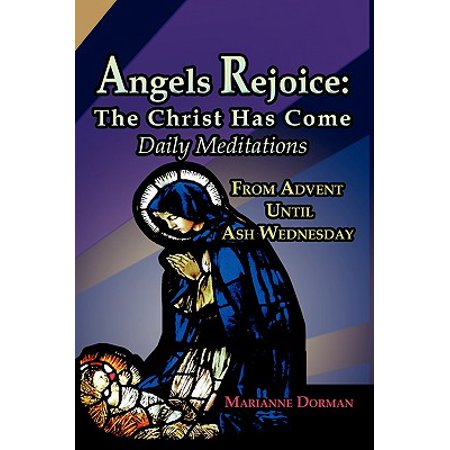 Angels Rejoice : The Christ Has Come: Daily Medications for Advent and Christmas