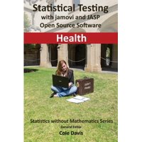 Statistics Without Mathematics: Statistical testing with jamovi and JASP open source software Health (Paperback)
