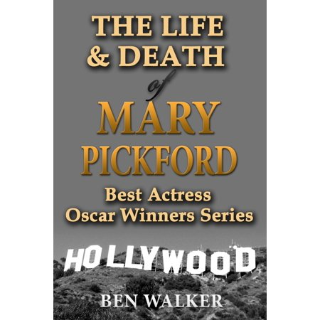 The Life & Death of Mary Pickford - eBook (Best Actress Oscar Winner Patricia)