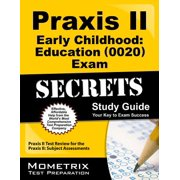 Praxis II Early Childhood Education (0020) Exam Secrets : Praxis II Test Review for the Praxis II: Subject Assessments