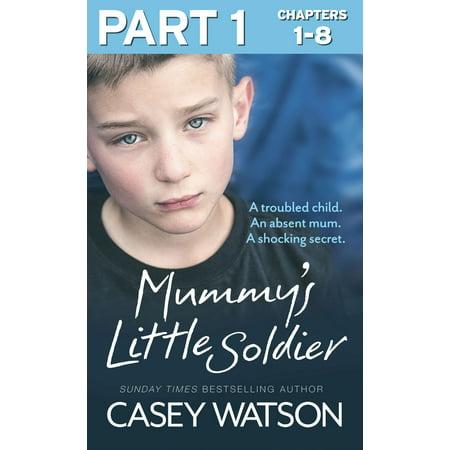 Mummy's Little Soldier: Part 1 of 3: A troubled child. An absent mum. A shocking secret. - (1 Mum)