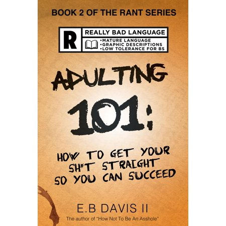 Adulting 101: How to Get Your Sh*t Straight so You Can Succeed -