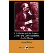 A Publisher and His Friends : Memoir and Correspondence of John Murray (Dodo Press)