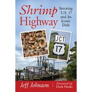 Shrimp Highway : Savoring U.S. 17 and Its Iconic Dish