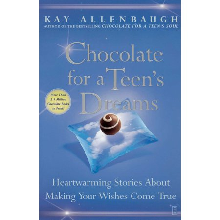 Chocolate for a Teen's Dreams : Heartwarming Stories About Making Your Wishes Come