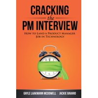 Cracking the PM Interview : How to Land a Product Manager Job in Technology