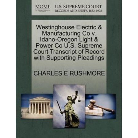 Westinghouse Electric   Manufacturing Co V  Idaho Oregon Light   Power Co U S  Supreme Court Transcript Of Record With Supporting Pleadings