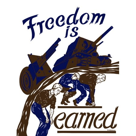 Vintage World War II poster showing a tank and artillery gun moving forward on the backs of workers It reads Freedom Is Earned Poster Print