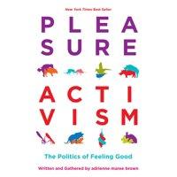 Emergent Strategy: Pleasure Activism: The Politics of Feeling Good (Paperback)