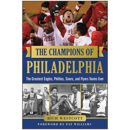 The Champions of Philadelphia : The Greatest Eagles, Phillies, Sixers, and Flyers