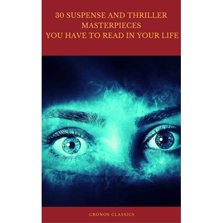 30 Suspense and Thriller Masterpieces you have to read in your life (Best Navigation, Active TOC) (Cronos Classics) - (Best Thrillers To Read 2019)