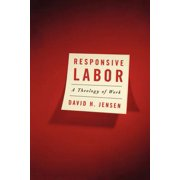 Responsive Labor : A Theology of Work