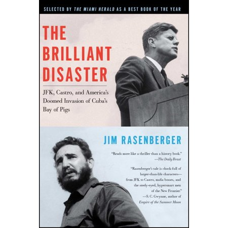 The Brilliant Disaster : JFK, Castro, and America's Doomed Invasion of Cuba's Bay of Pigs (Kennedy Bay Of Pigs)
