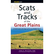 Scats and Tracks of the Great Plains : A Field Guide to the Signs of Seventy Wildlife Species, First Edition