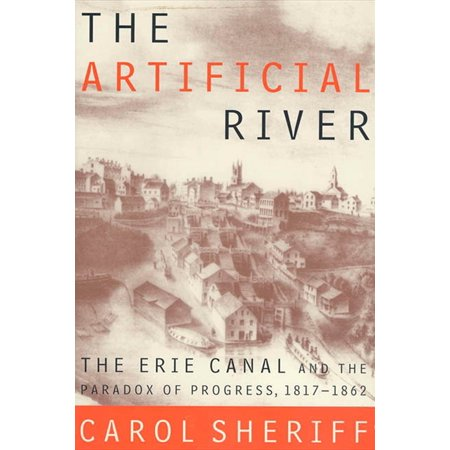 The Artificial River : The Erie Canal and the Paradox of Progress, (Best Place To See Erie Canal)