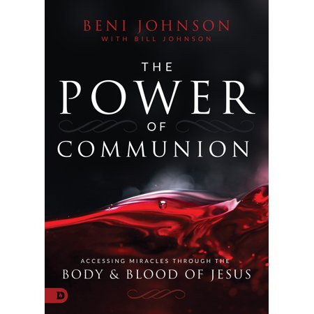The Power of Communion : Accessing Miracles Through the Body and Blood of