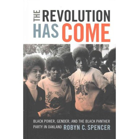 The Revolution Has Come  Black Power  Gender  And The Black Panther Party In Oakland