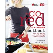 American Heart Association The Go Red For Women Cookbook : Cook Your Way to a Heart-Healthy Weight and Good Nutrition
