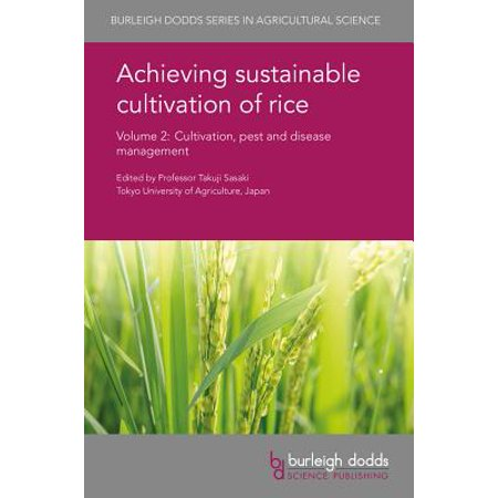 Achieving Sustainable Cultivation of Rice Volume 2 : Cultivation, Pest and Disease Management ()