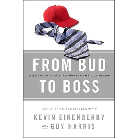 From Bud to Boss : Secrets to a Successful Transition to Remarkable