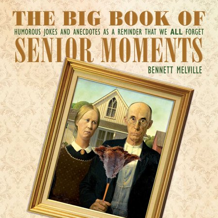 The Big Book of Senior Moments : Humorous Jokes and Anecdotes as a Reminder That We All - Halloween Jokes For Senior Citizens