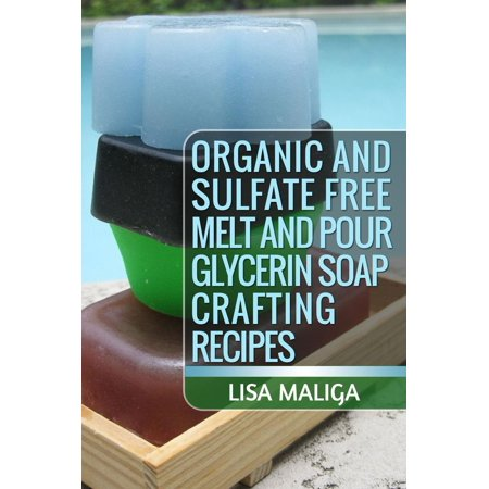 Organic and Sulfate Free Melt and Pour Glycerin Soap Crafting Recipes - (Melt And Pour Soap Recipes With Essential Oils)