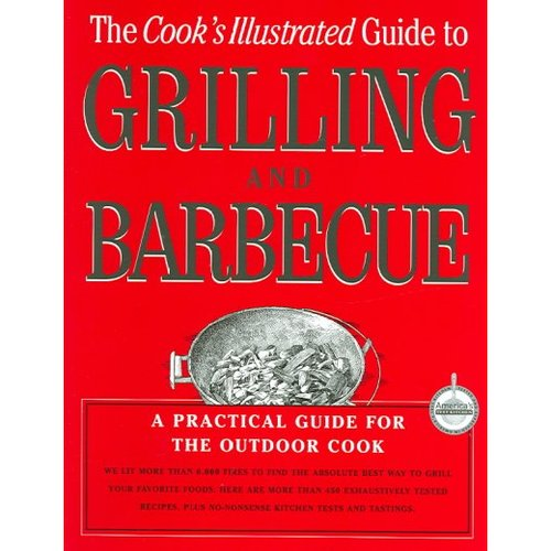 The Cook's Illustrated Guide To Grilling And Barbecue: A Best Recipe Classic