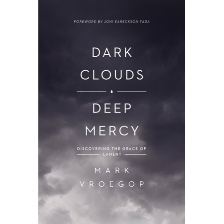 Dark Clouds, Deep Mercy : Discovering the Grace of (Deep Deep Love Of Jesus Sovereign Grace)