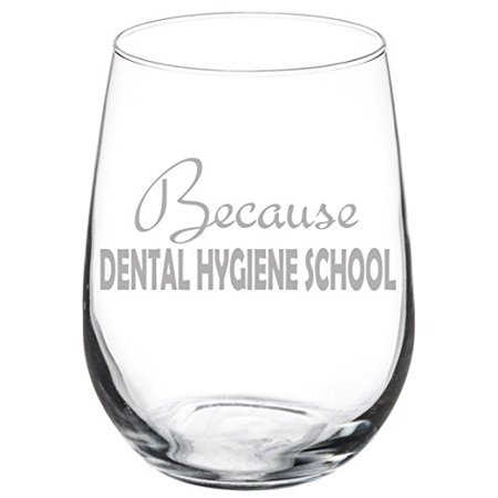 Wine Glass Goblet Funny Because Dental Hygiene School Student Hygienist (17 oz Stemless) 3 Oz Wine Goblet