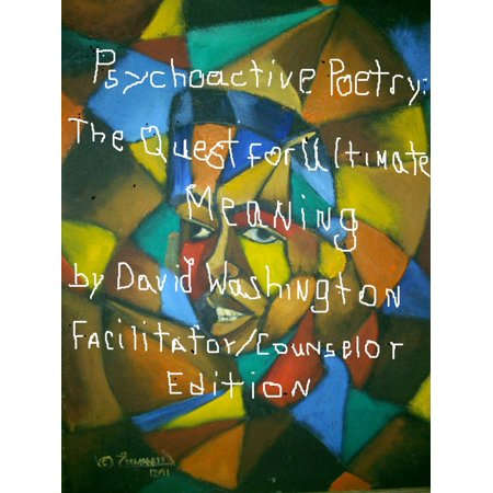 Psychoactive Poetry:: The Quest for Ultimate Meaning Facilitator/Counselor Edition -