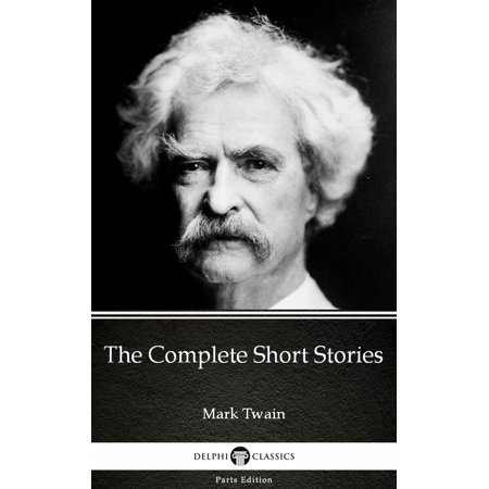 The Complete Short Stories by Mark Twain (Illustrated) - eBook ()