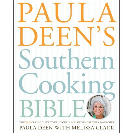 Paula Deen's Southern Cooking Bible : The New Classic Guide to Delicious Dishes with More Than 300 Recipes](Paula Deen Halloween Desserts)