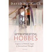 Appropriating Hobbes : Legacies in Political, Legal, and International Thought