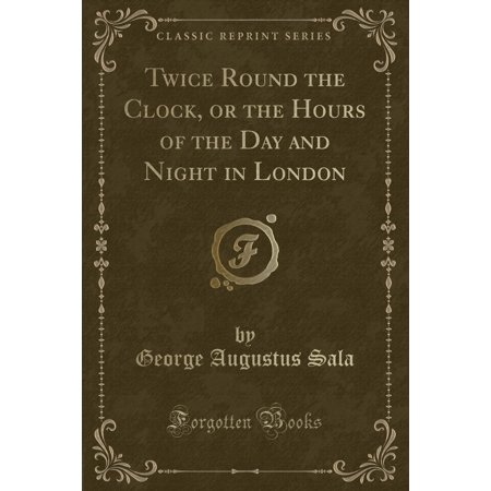 Twice Round the Clock, or the Hours of the Day and Night in London (Classic Reprint)
