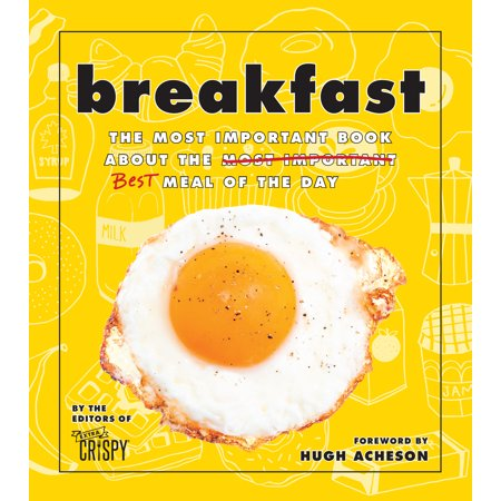 Breakfast : The Most Important Book About the Best Meal of the