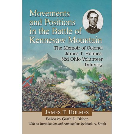 Movements and Positions in the Battle of Kennesaw Mountain : The Memoir of Colonel James T. Holmes, 52d Ohio Volunteer Infantry - Party City In Kennesaw Ga
