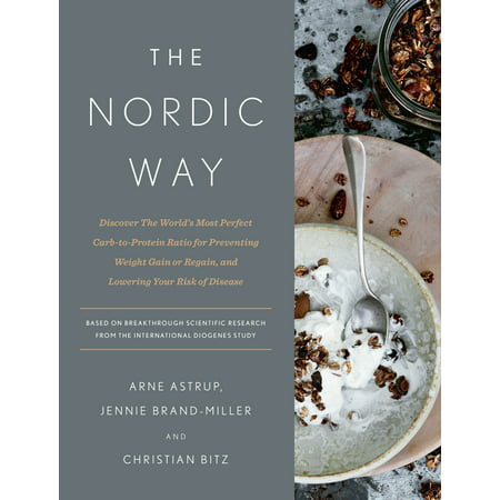 The Nordic Way : Discover The World's Most Perfect Carb-to-Protein Ratio for Preventing Weight Gain or Regain, and Lowering Your Risk of