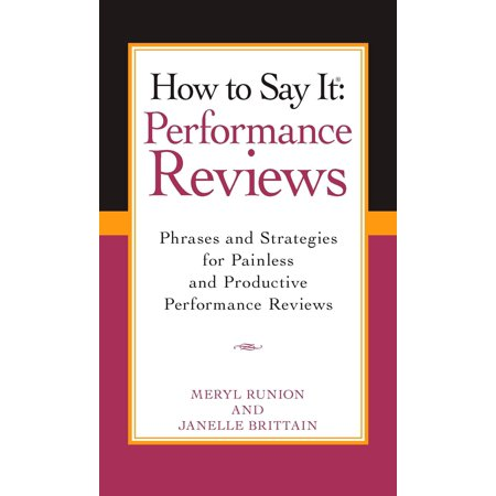 How To Say It Performance Reviews : Phrases and Strategies for Painless and Productive