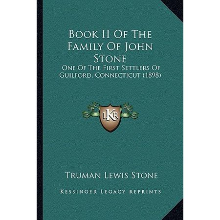 Book II of the Family of John Stone : One of the First Settlers of Guilford, Connecticut - Guilford Collection