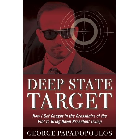 Deep State Target : How I Got Caught in the Crosshairs of the Plot to Bring Down President (Best Foods To Bring Down High Blood Pressure)