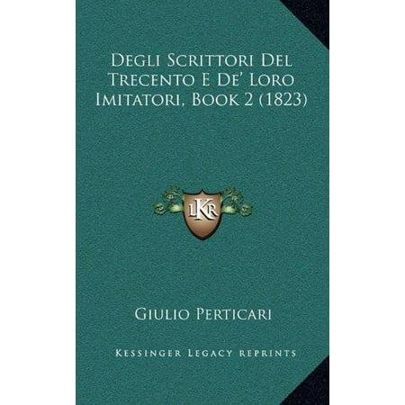 Degli Scrittori Del Trecento E De Loro Imitatori  Book 2  1823