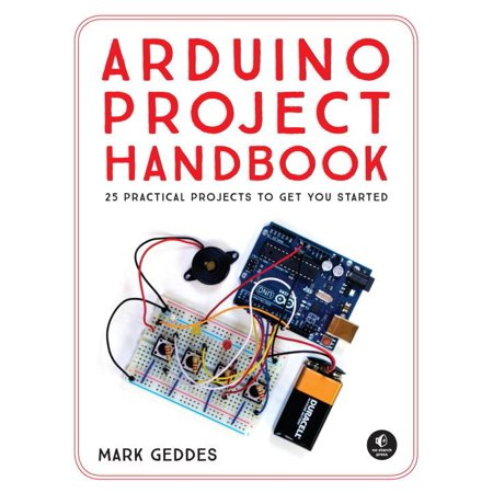 Arduino Project Handbook : 25 Practical Projects to Get You Started for $<!---->