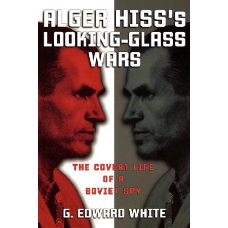 Alger Hiss's Looking-Glass Wars : The Covert Life of a Soviet (Things To Look At With 3d Glasses)